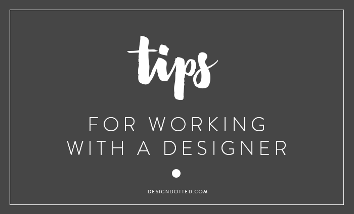 Tips for working with a Designer